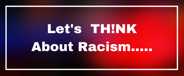 Let's TH!NK About Racism